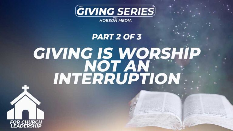 Giving IS Worship…Not An Interruption